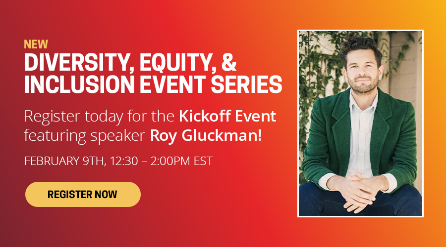 Diversity, Equity, & Inclusion Event Series: Register today for the Kickoff Event featuring speaker Roy Gluckman!